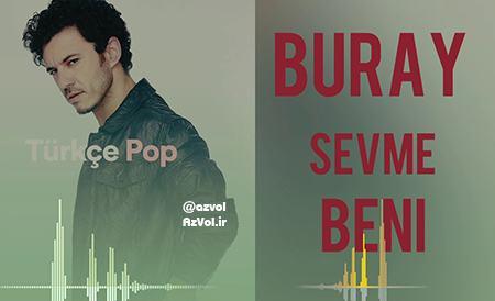 دانلود آهنگ ترکی جدید Buray به نام Sevme Beni